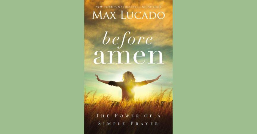 Max Lucado Before Amen