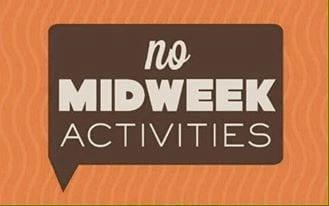 No Midweek Activities