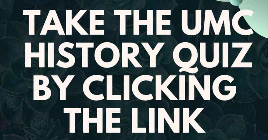Take the UMC History Quiz