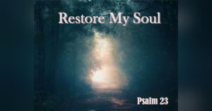 Psalm 23 Restore My Soul